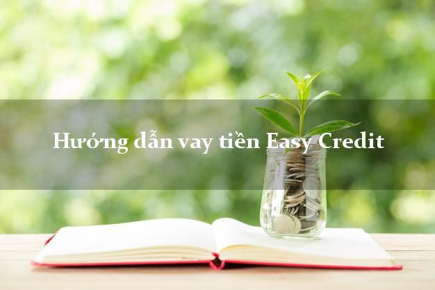 Hướng dẫn vay tiền Easy Credit có ngay 15tr