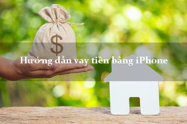 Hướng dẫn vay tiền bằng iPhone nhanh chóng