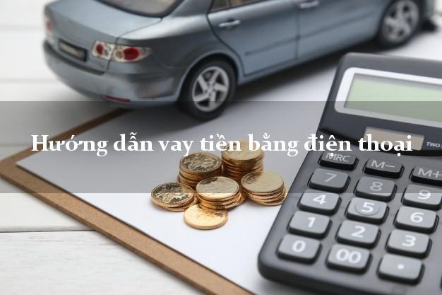 Hướng dẫn vay tiền bằng điện thoại lãi suất thấp